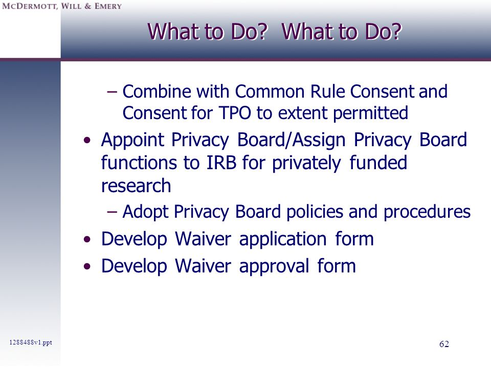 What to Do What to Do Combine with Common Rule Consent and Consent for TPO to extent permitted.