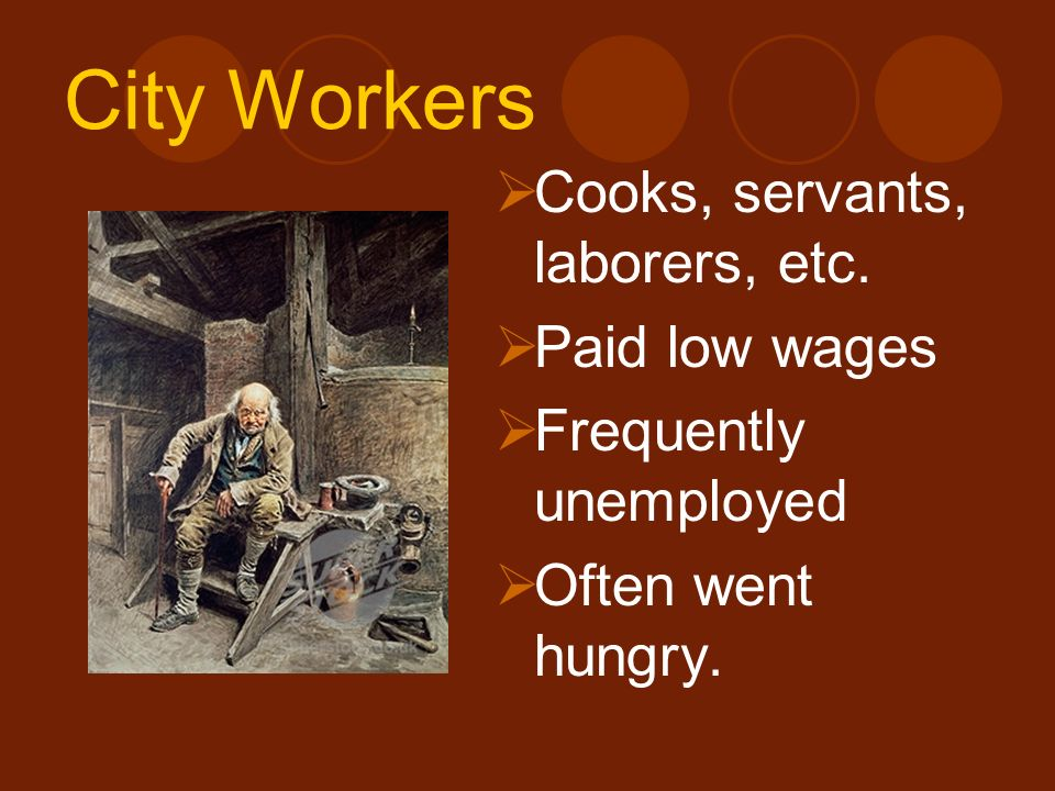 City Workers Cooks, servants, laborers, etc. Paid low wages