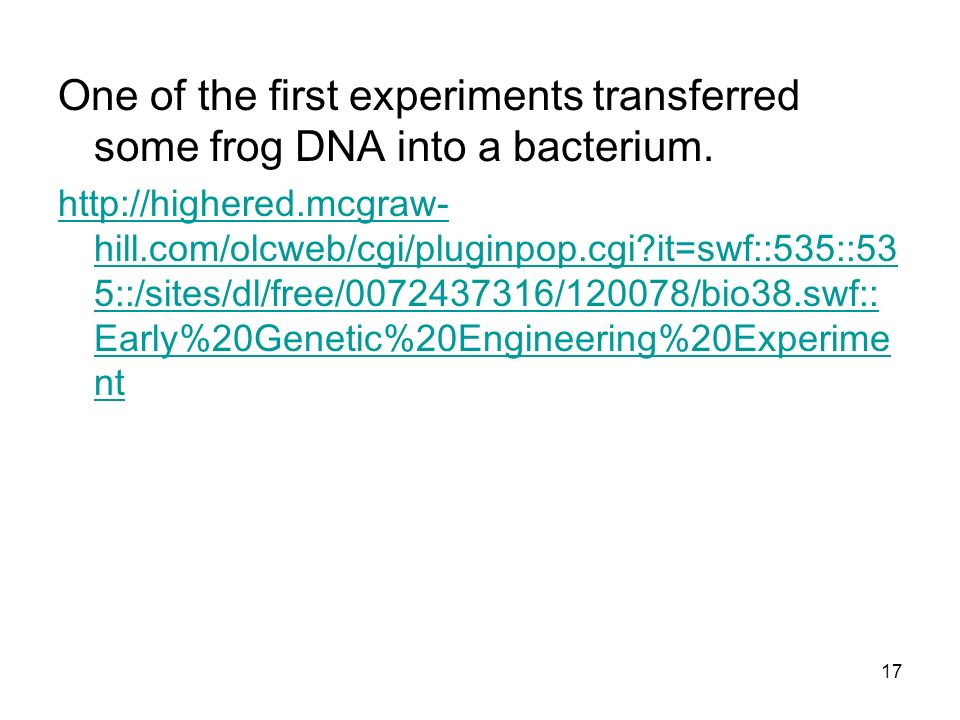 One of the first experiments transferred some frog DNA into a bacterium.