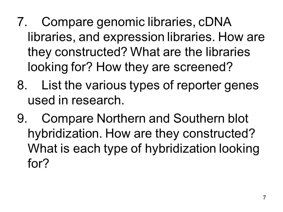 7. Compare genomic libraries, cDNA libraries, and expression libraries