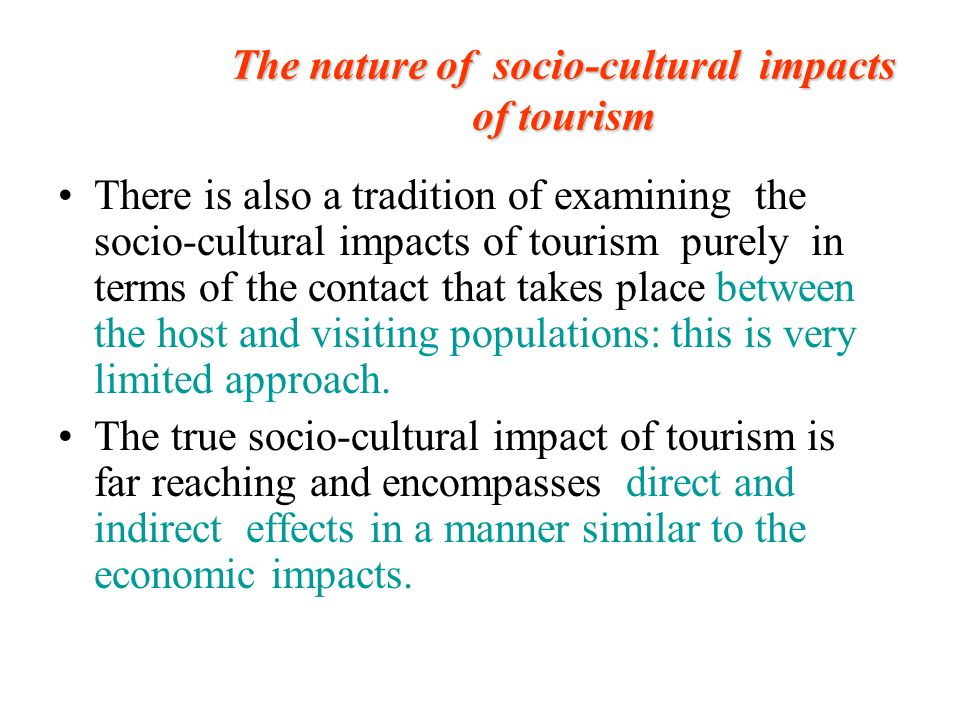 the affects of tourism in the Negative economic impacts of tourism• there are many hidden costs to  tourism, which can have unfavourable economic effects on.