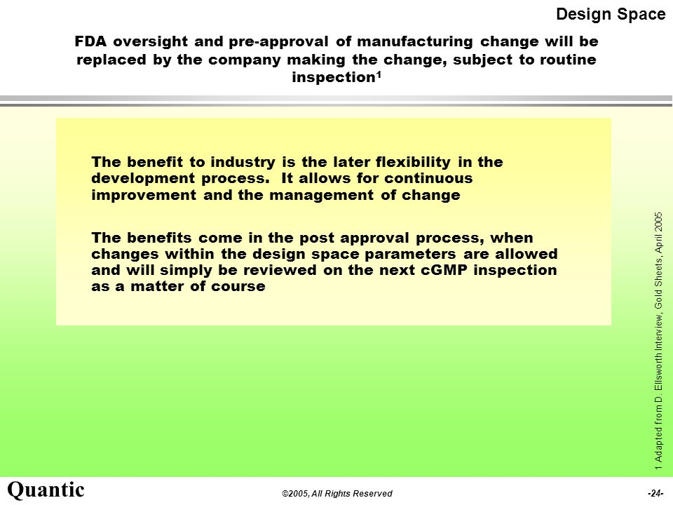 Design Space FDA oversight and pre-approval of manufacturing change will be replaced by the company making the change, subject to routine inspection1.