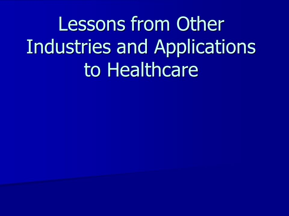Lessons from Other Industries and Applications to Healthcare