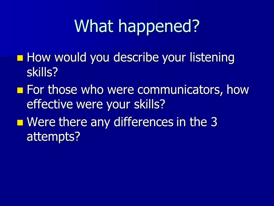 What happened How would you describe your listening skills