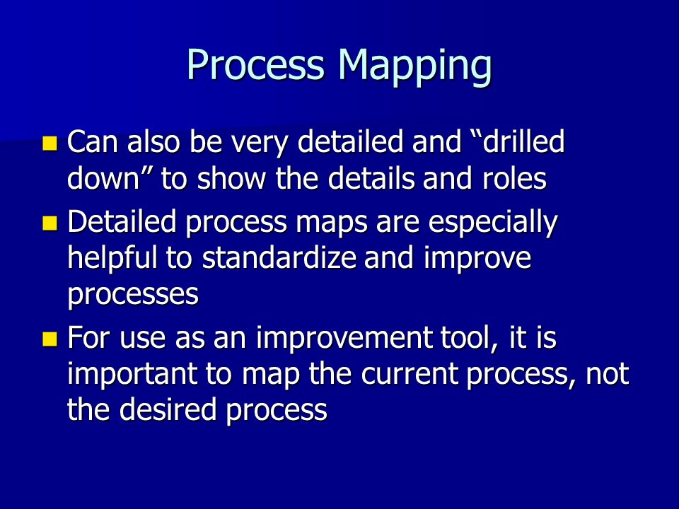 Process Mapping Can also be very detailed and drilled down to show the details and roles.