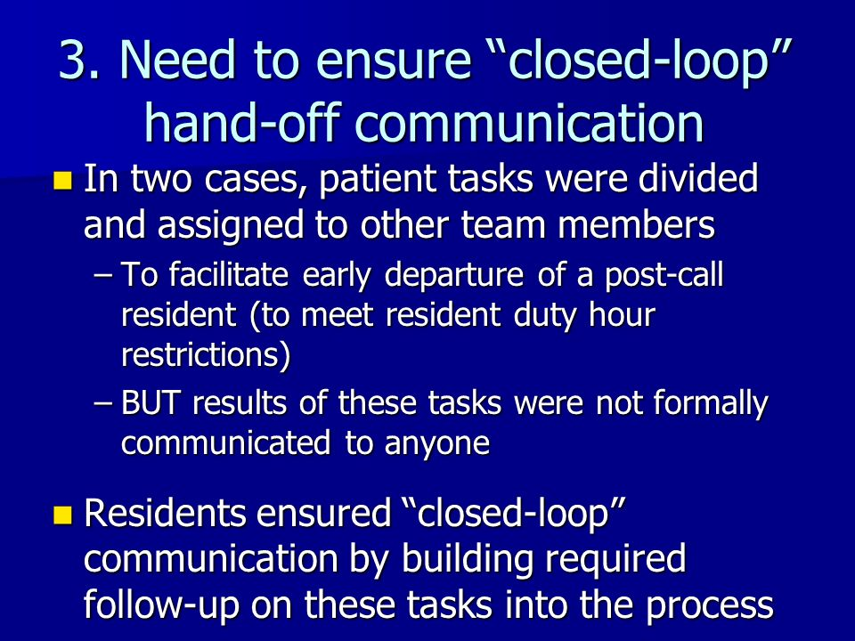 3. Need to ensure closed-loop hand-off communication