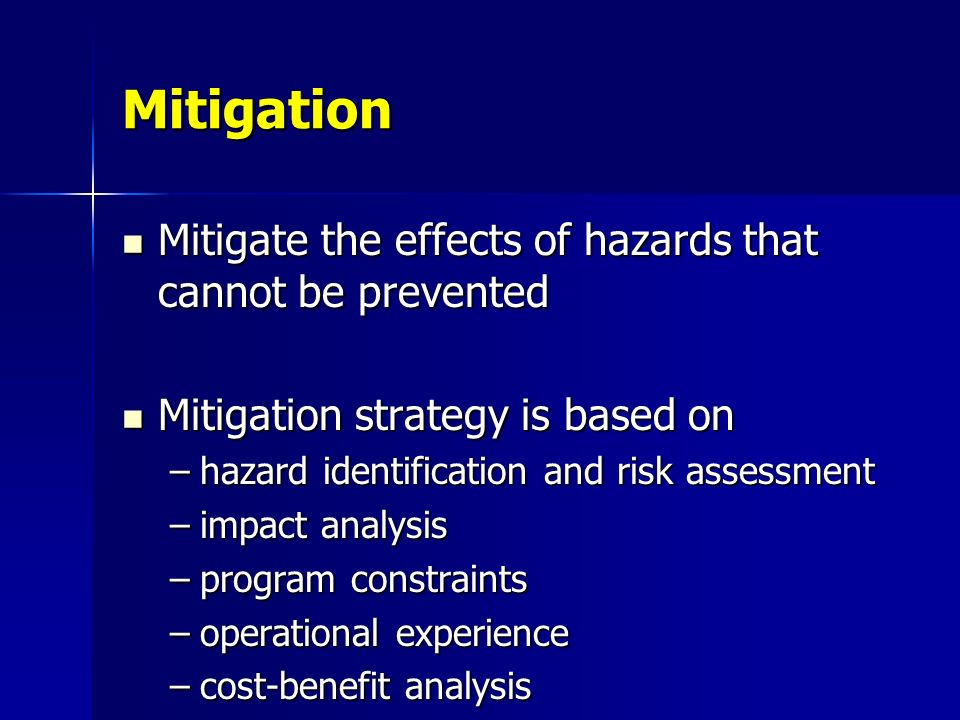 Mitigation Mitigate the effects of hazards that cannot be prevented