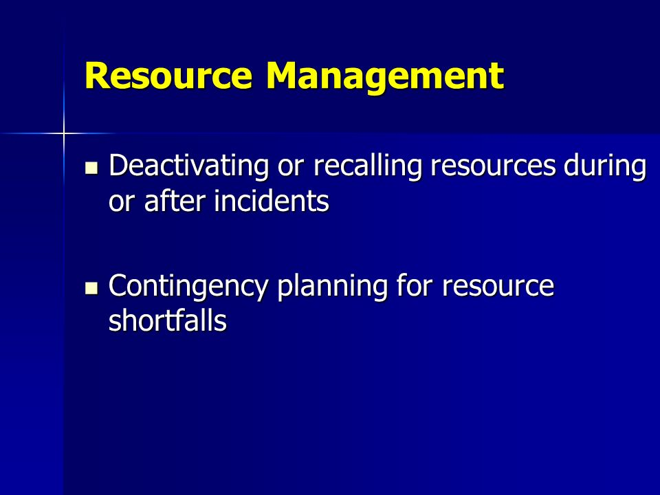 Resource Management Deactivating or recalling resources during or after incidents.