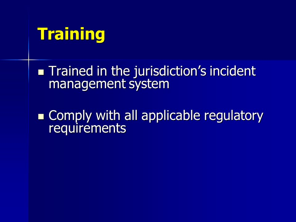 Training Trained in the jurisdiction's incident management system