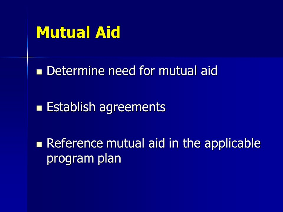 Mutual Aid Determine need for mutual aid Establish agreements