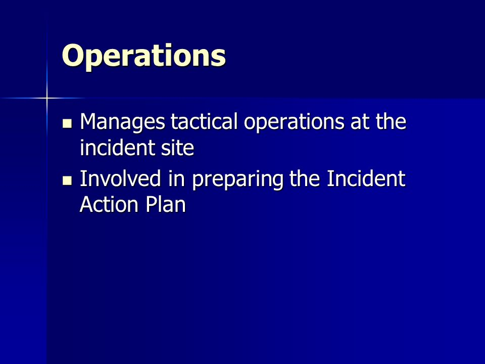 Operations Manages tactical operations at the incident site