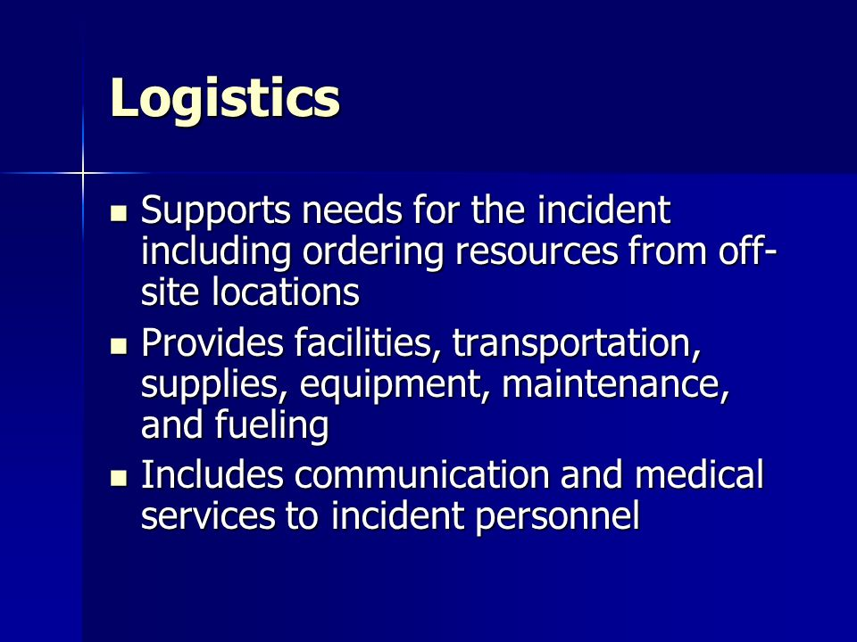 Logistics Supports needs for the incident including ordering resources from off-site locations.