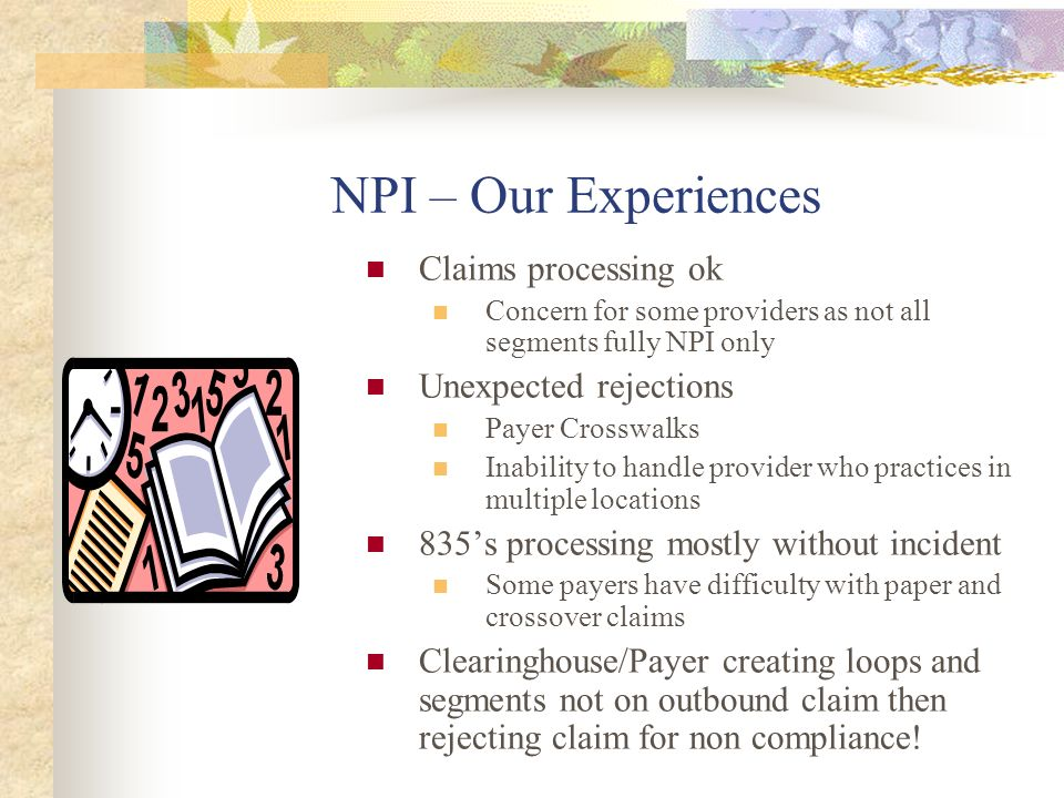 NPI – Our Experiences Claims processing ok Unexpected rejections