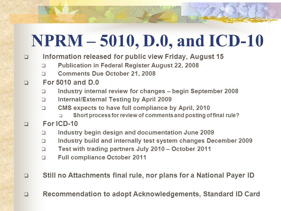 NPRM – 5010, D.0, and ICD-10 Information released for public view Friday, August 15. Publication in Federal Register August 22, 2008.