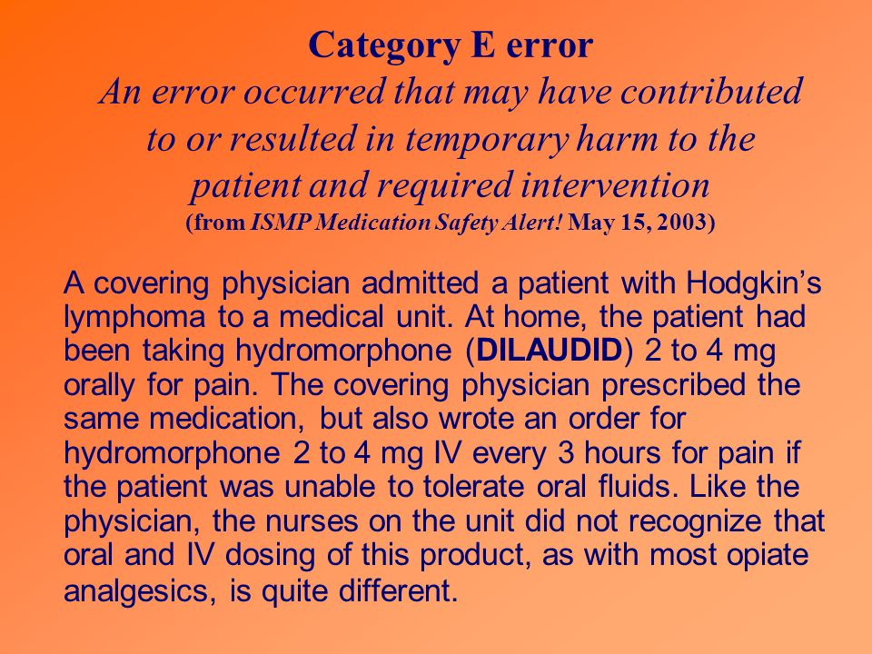Category E error An error occurred that may have contributed to or resulted in temporary harm to the patient and required intervention (from ISMP Medication Safety Alert! May 15, 2003)