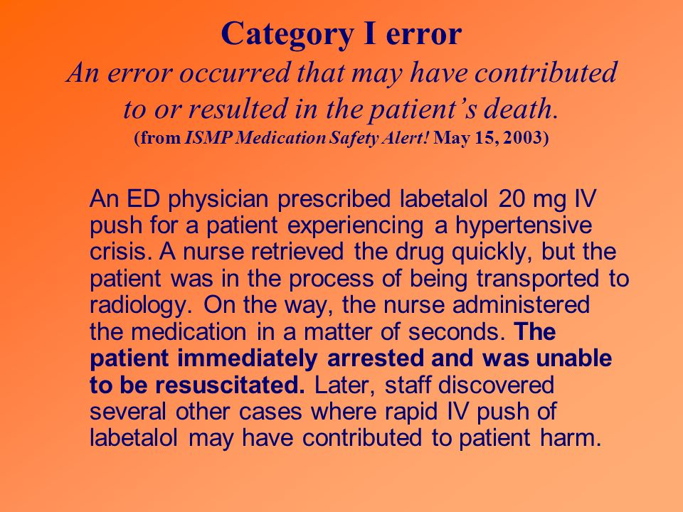 Category I error An error occurred that may have contributed to or resulted in the patient's death. (from ISMP Medication Safety Alert! May 15, 2003)
