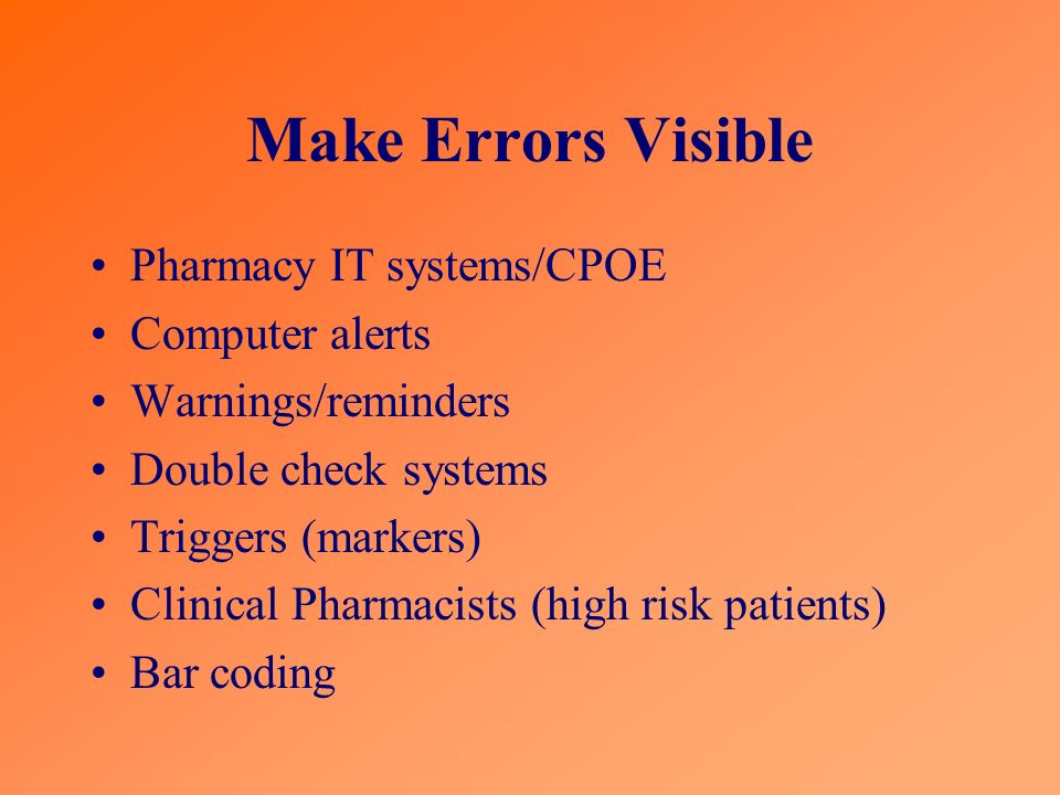 Make Errors Visible Pharmacy IT systems/CPOE Computer alerts