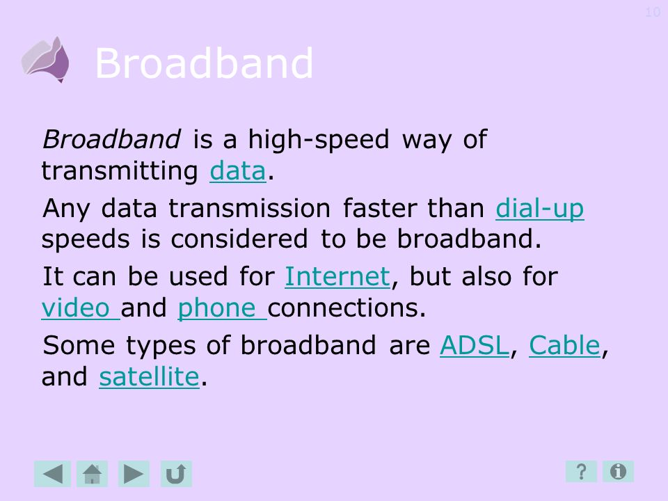 Broadband Broadband is a high-speed way of transmitting data.