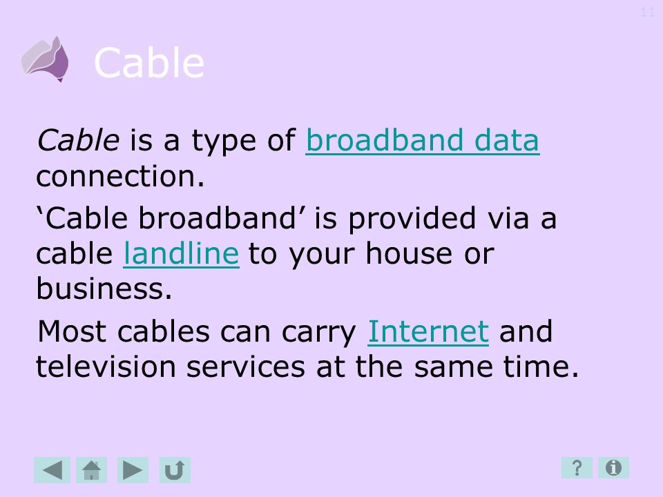 Cable Cable is a type of broadband data connection.