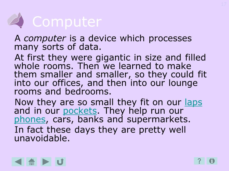 Computer A computer is a device which processes many sorts of data.