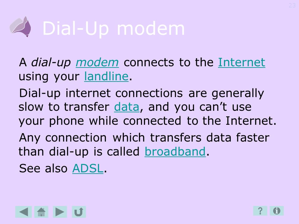 Dial-Up modem A dial-up modem connects to the Internet using your landline.