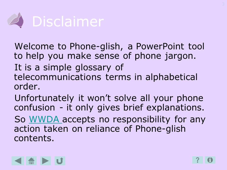 Disclaimer Welcome to Phone-glish, a PowerPoint tool to help you make sense of phone jargon.