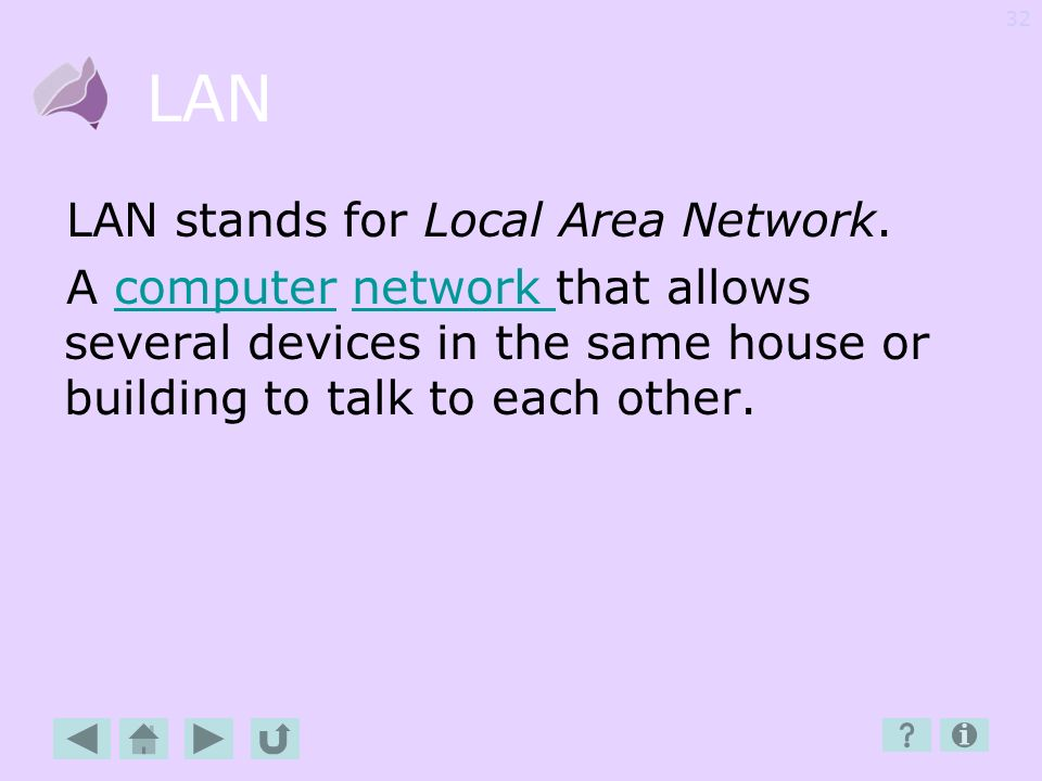 LAN LAN stands for Local Area Network.
