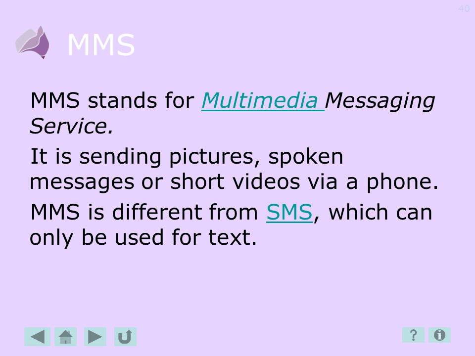 MMS MMS stands for Multimedia Messaging Service.