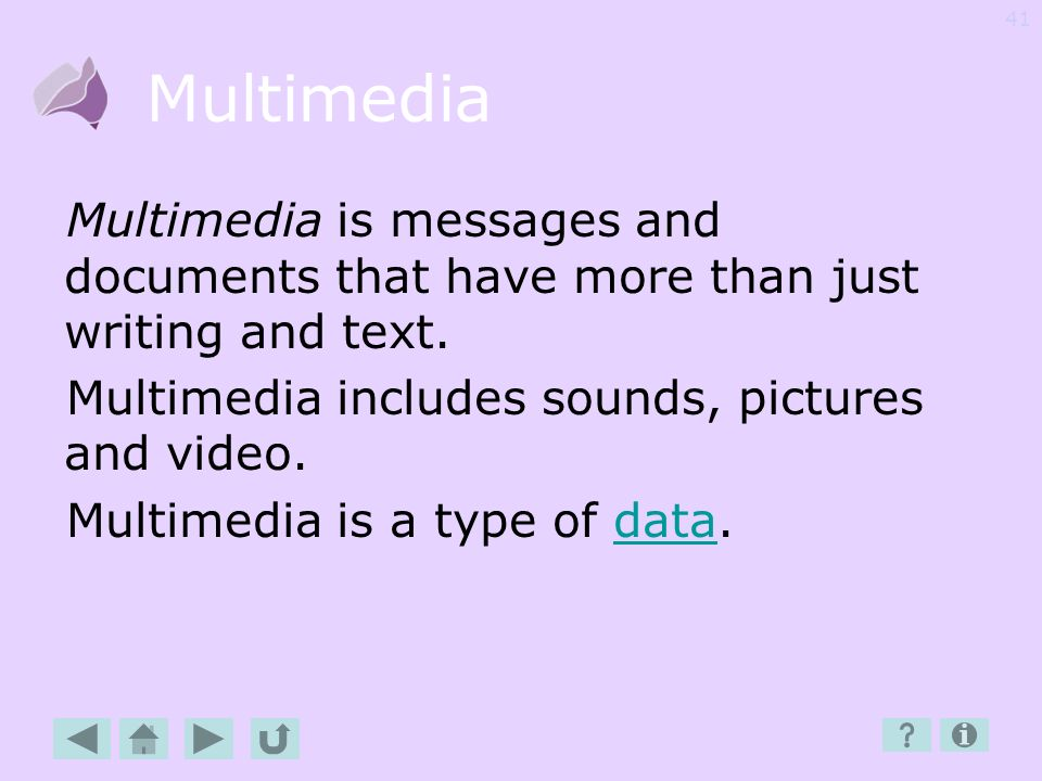 Multimedia Multimedia is messages and documents that have more than just writing and text. Multimedia includes sounds, pictures and video.