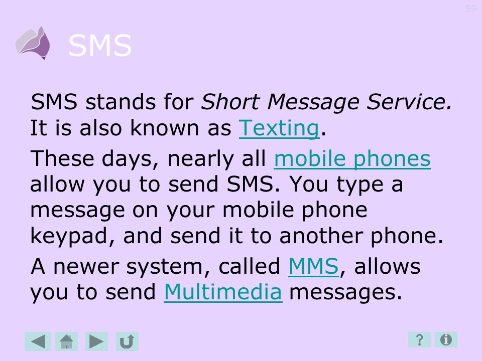 SMS SMS stands for Short Message Service. It is also known as Texting.