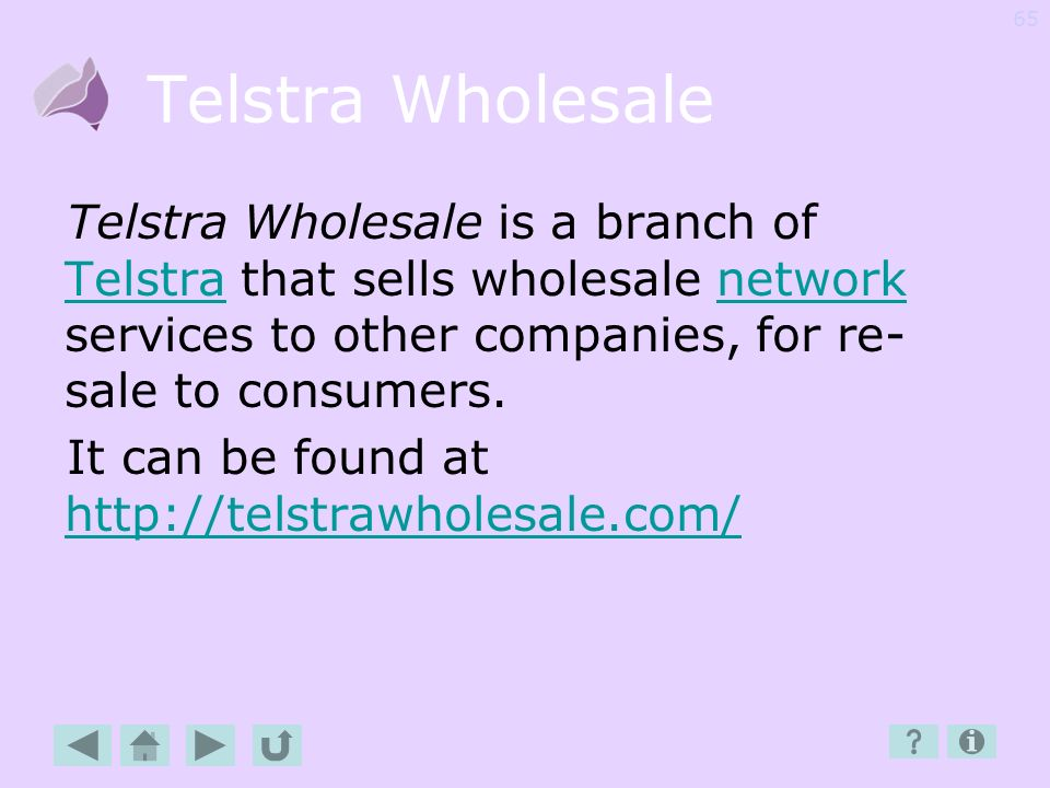 Telstra Wholesale Telstra Wholesale is a branch of Telstra that sells wholesale network services to other companies, for re-sale to consumers.
