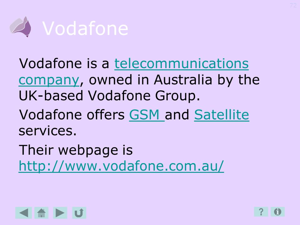 Vodafone Vodafone is a telecommunications company, owned in Australia by the UK-based Vodafone Group.