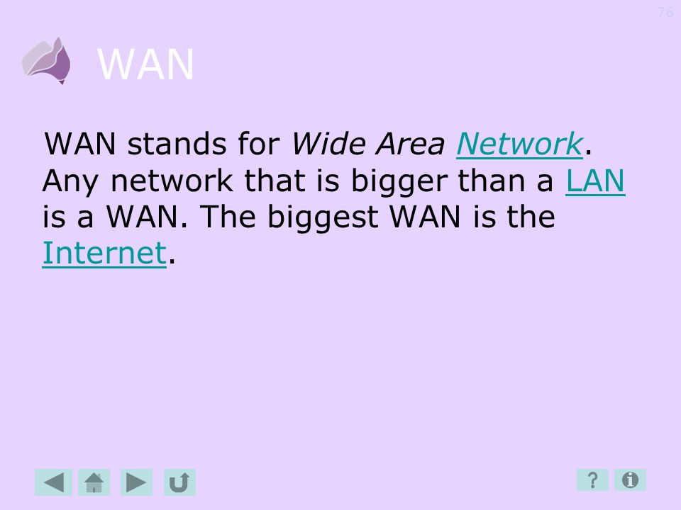 WAN WAN stands for Wide Area Network. Any network that is bigger than a LAN is a WAN.