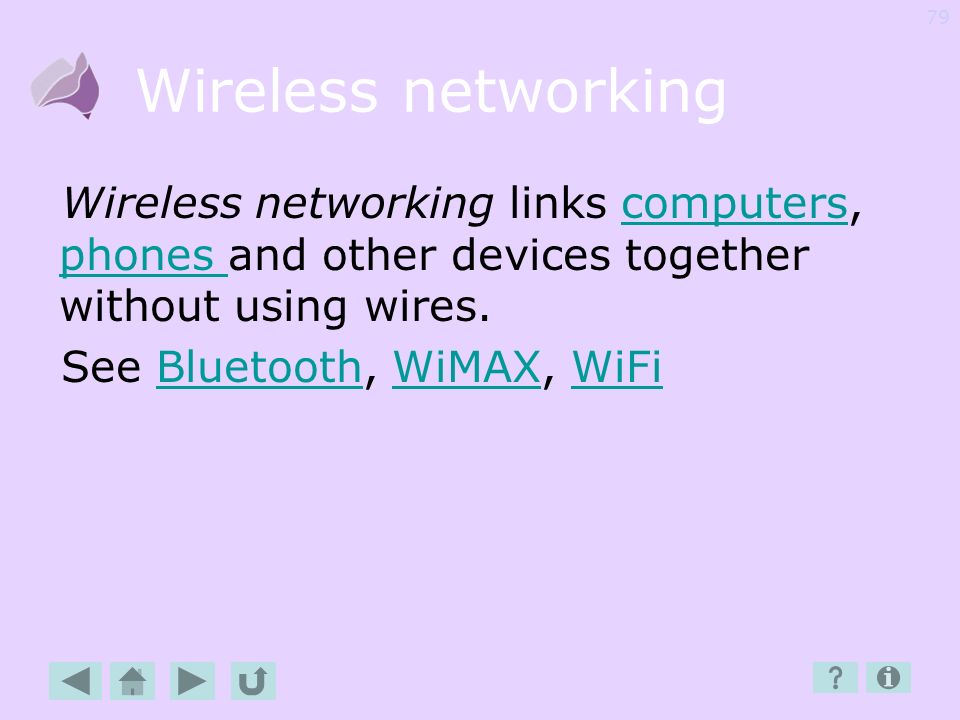 Wireless networking Wireless networking links computers, phones and other devices together without using wires.