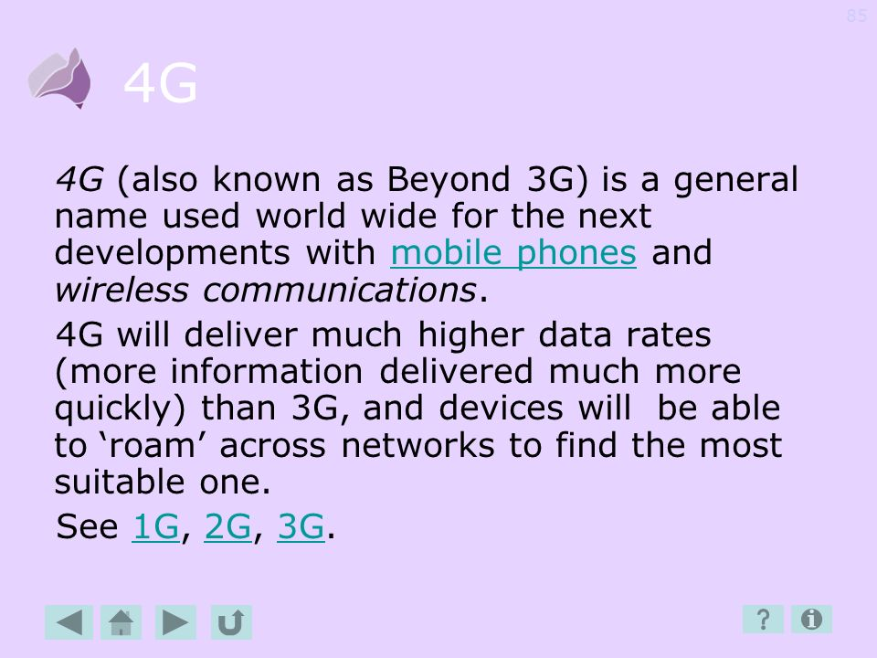 4G 4G (also known as Beyond 3G) is a general name used world wide for the next developments with mobile phones and wireless communications.