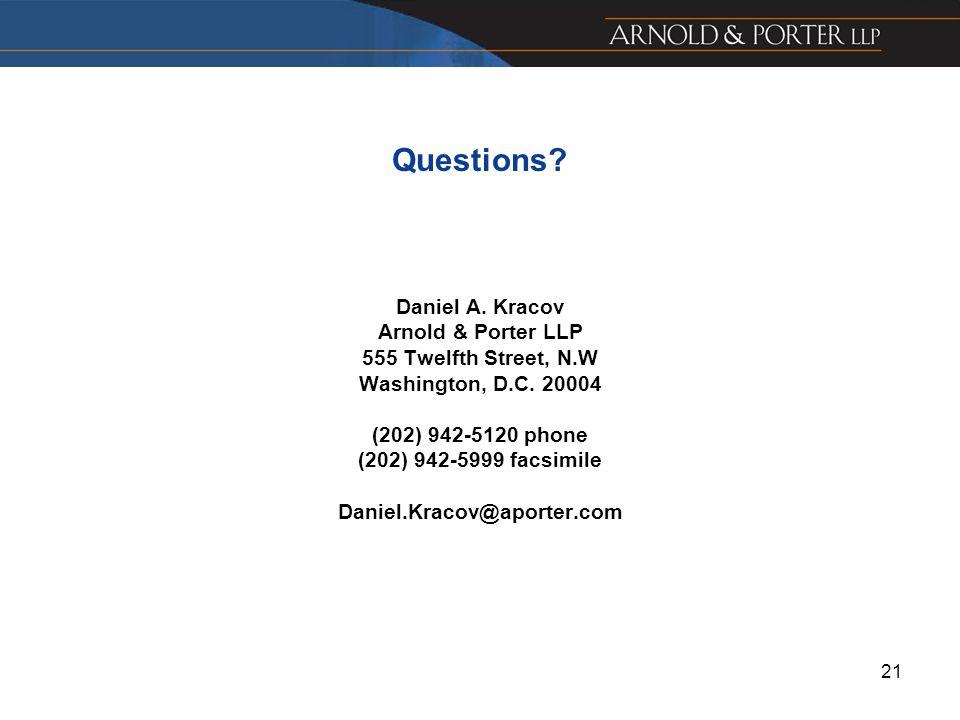 Questions. Daniel A. Kracov Arnold & Porter LLP 555 Twelfth Street, N