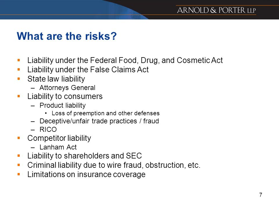 What are the risks Liability under the Federal Food, Drug, and Cosmetic Act. Liability under the False Claims Act.