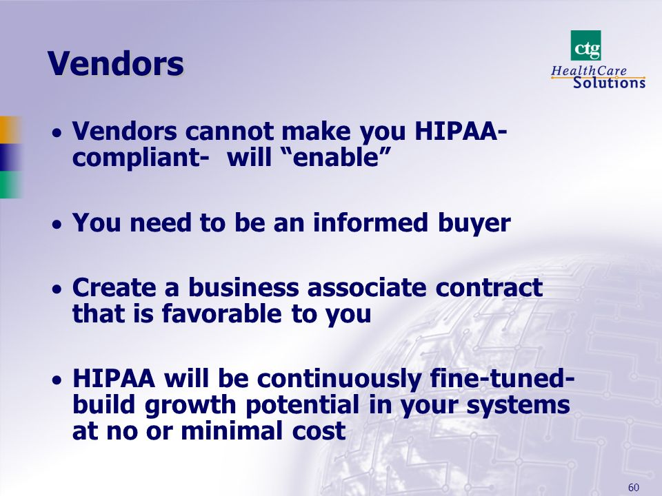 Vendors Vendors cannot make you HIPAA-compliant- will enable
