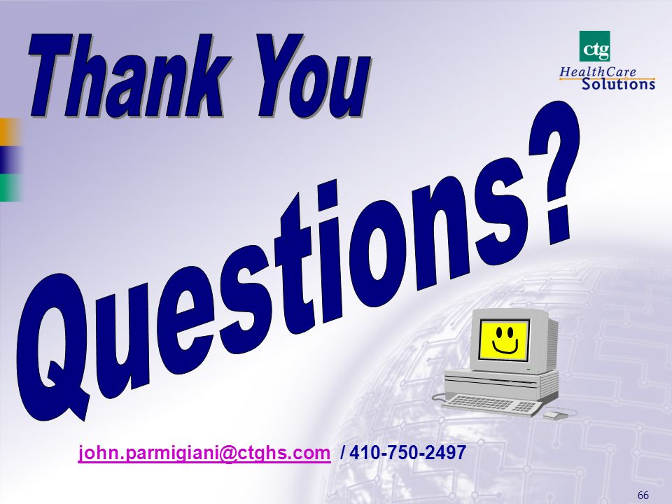 Thank You Questions john.parmigiani@ctghs.com / 410-750-2497