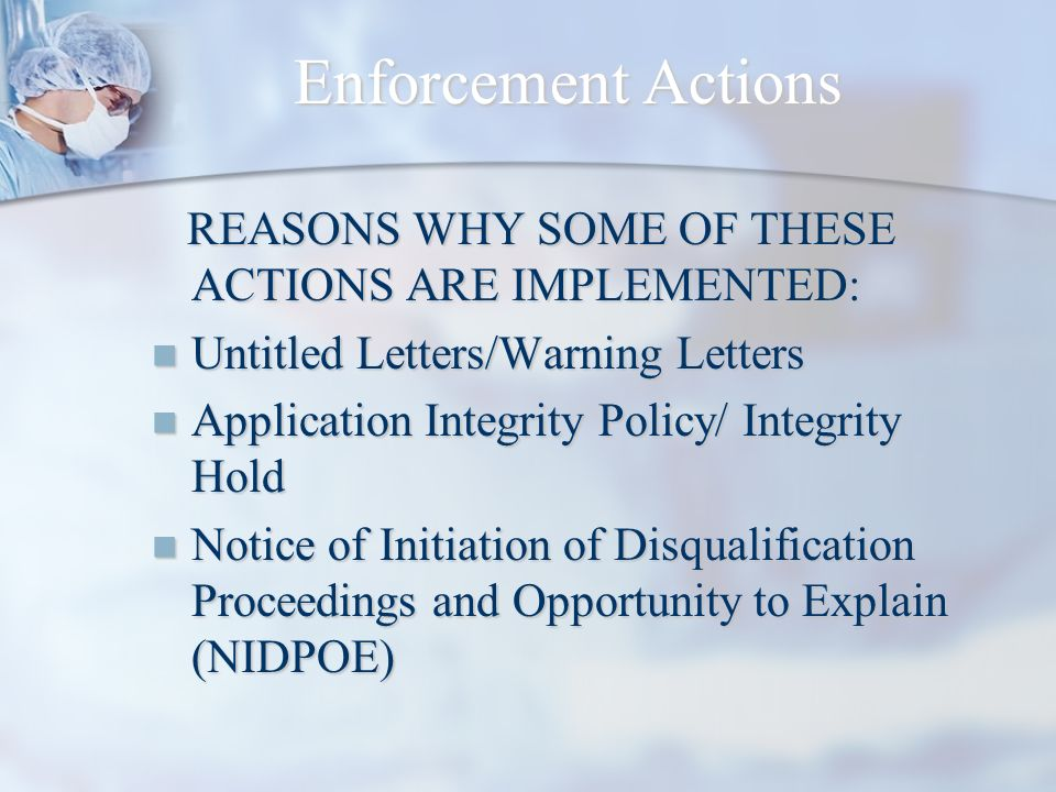 Enforcement Actions REASONS WHY SOME OF THESE ACTIONS ARE IMPLEMENTED: