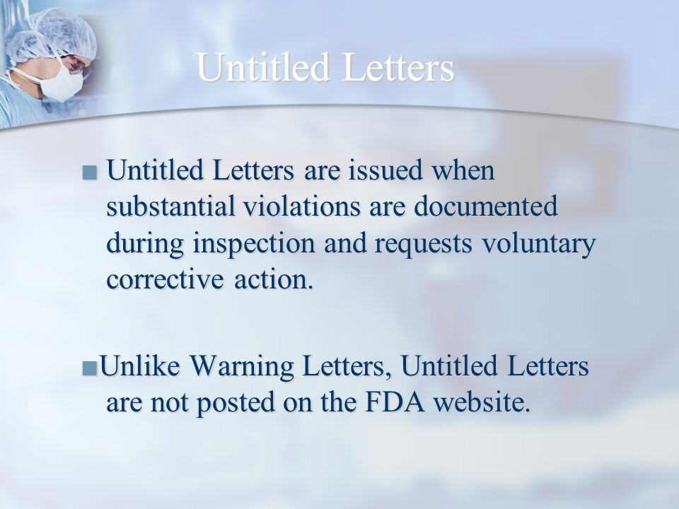 Untitled Letters ■ Untitled Letters are issued when substantial violations are documented during inspection and requests voluntary corrective action.
