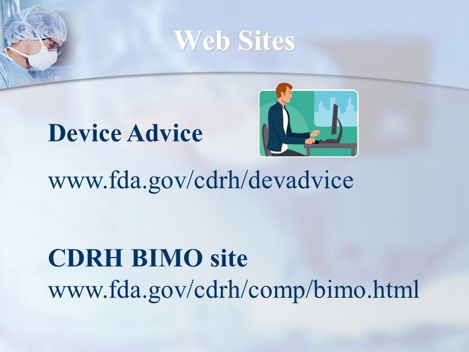 Web Sites Device Advice www.fda.gov/cdrh/devadvice CDRH BIMO site