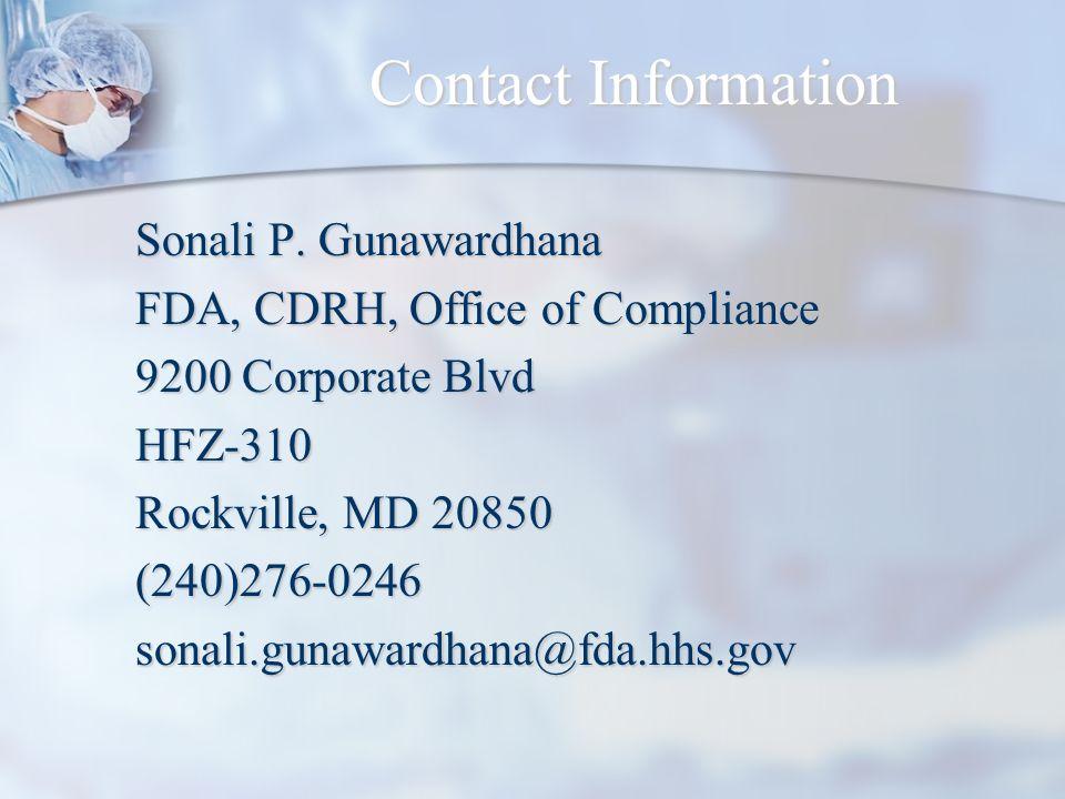 Contact Information Sonali P. Gunawardhana. FDA, CDRH, Office of Compliance. 9200 Corporate Blvd.