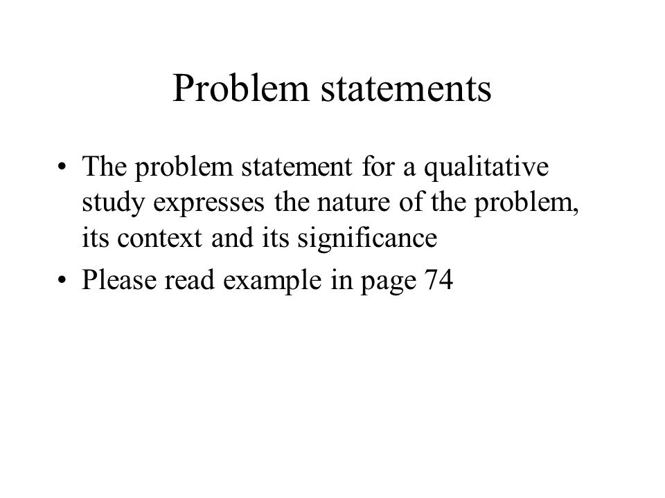 qualitative and quantitative problem statements Quantitative research qualitative research  identify its relationship to both the problem statement and the literature review a problem cannot be scientifically solved unless it is reduced to hypothesis form it is a powerful tool of advancement of knowledge, consistent with existing.