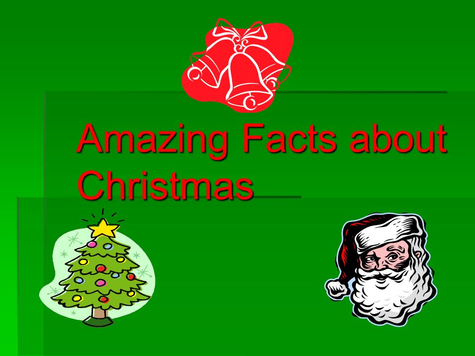 Facts About Christmas.Amazing Facts About Christmas