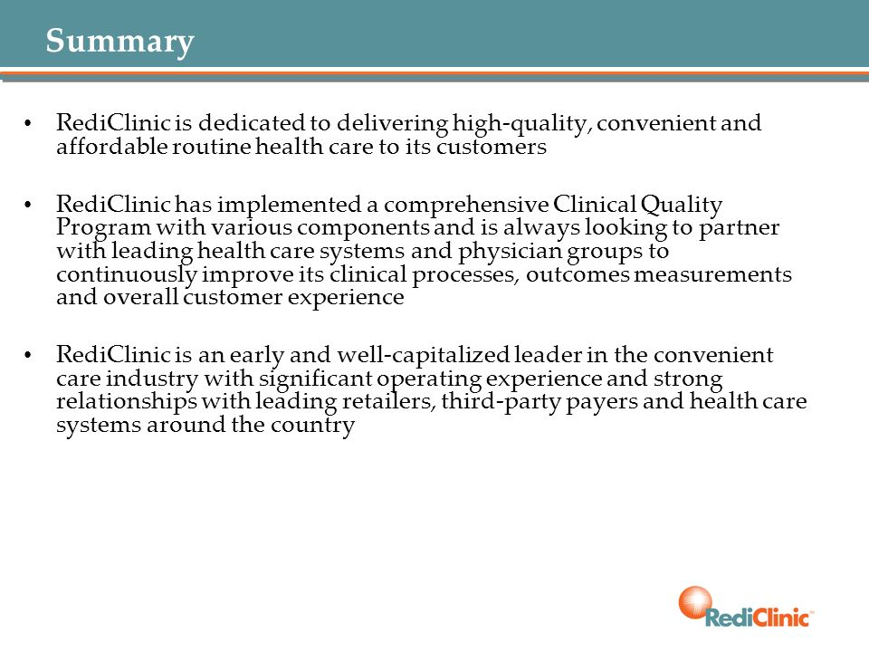 Summary RediClinic is dedicated to delivering high-quality, convenient and affordable routine health care to its customers.
