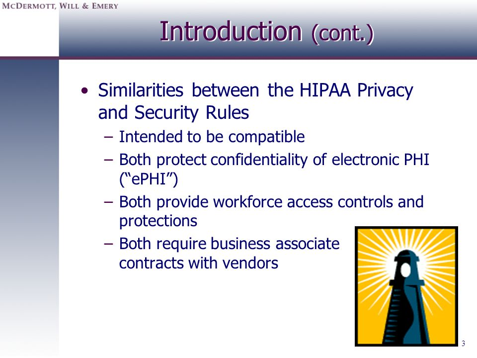 Introduction (cont.) Similarities between the HIPAA Privacy and Security Rules. Intended to be compatible.