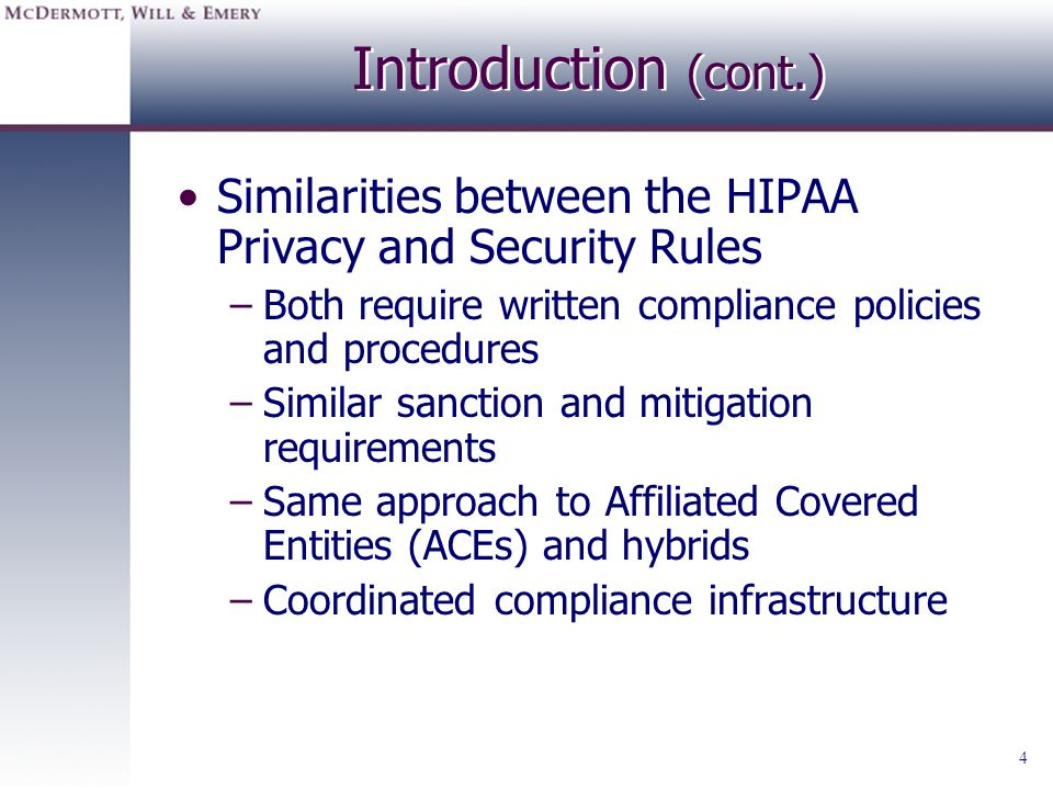 Introduction (cont.) Similarities between the HIPAA Privacy and Security Rules. Both require written compliance policies and procedures.