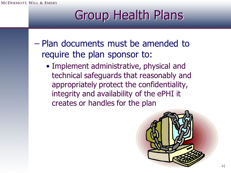 Group Health Plans Plan documents must be amended to require the plan sponsor to: