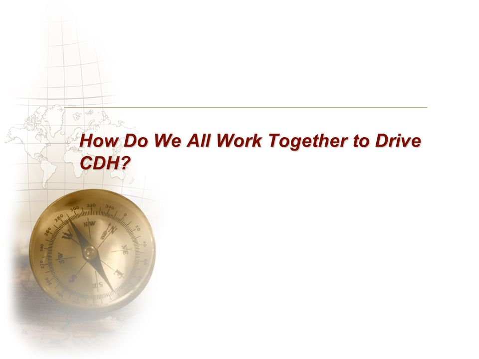 How Do We All Work Together to Drive CDH